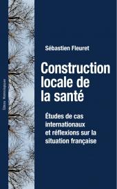 Construction locale de la santé. Etudes de cas internationaux et réflexions sur la situation française