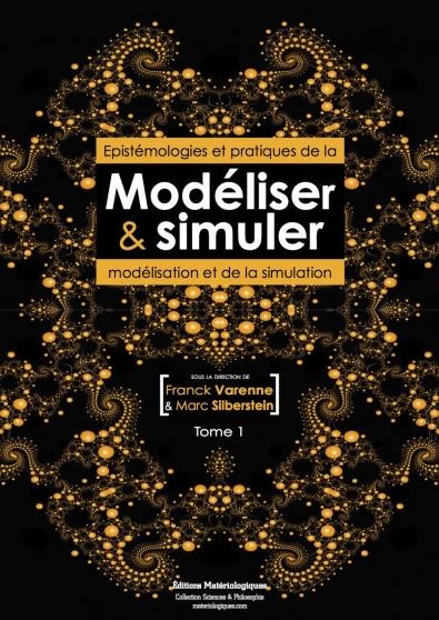 Modéliser & simuler. Epistémologies et pratiques de la modélisation et de la simulation. Tome 1, volume 2.