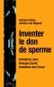Inventer le don de sperme. Entretiens avec Georges David, fondateur des Cecos