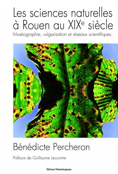 Les sciences naturelles  à Rouen au XIXe siècle. Muséographie, vulgarisation et réseaux scientifiques