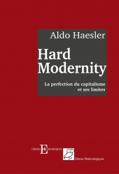 Hard Modernity. La perfection du capitalisme et ses limites