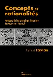 Concepts et rationalités. Héritages de l'épistémologie historique, de Meyerson à Foucault