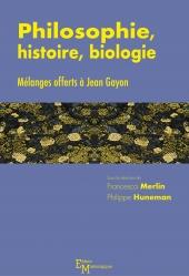 Philosophie, histoire, biologie. Mélanges offerts à Jean Gayon