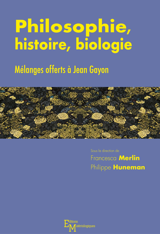 """Résultat de recherche d'images pour """"Philosophie, histoire, biologie. Mélanges offerts à Jean Gayon"""""""