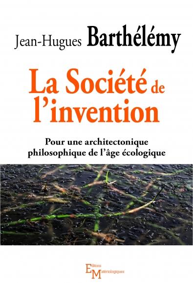 La société de l'invention. Pour une architectonique philosophique  de l'âge écologique