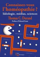 Connaissez-vous l'homéopathie? Idéologie, médias, sciences