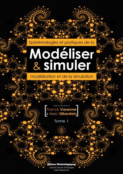 Modéliser & simuler. Epistémologies et pratiques de la modélisation et de la simulation, tome 1