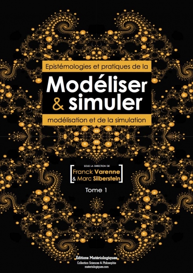 Modéliser & simuler. Epistémologies et pratiques de la modélisation et de la simulation, tome 1, volume 2.