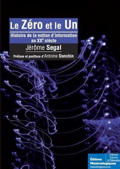 Le zéro et le un. Histoire de la notion d'information au XXe siècle. Volume 1