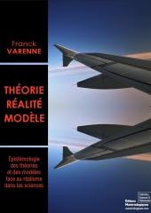 Théorie, réalité, modèle. Epistémologie des théories et des modèles face au réalisme dans les sciences